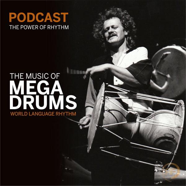 EPISODE #14: WORLD LANGUAGE RHYTHM – THE MUSIC OF MEGADRUMS PART 1