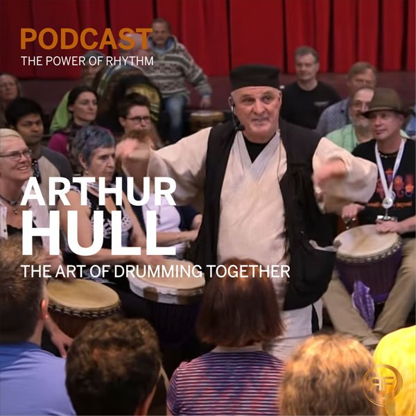 EPISODE #17: ARTHUR HULL – THE ART OF DRUMMING TOGETHER
