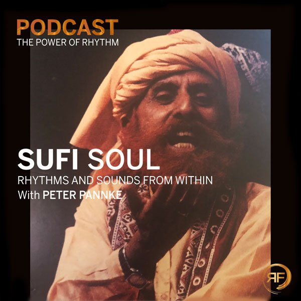 EPISODE #20: SUFI SOUL – RHYTHM AND SOUNDS FROM WITHIN WITH PETER PANNKE