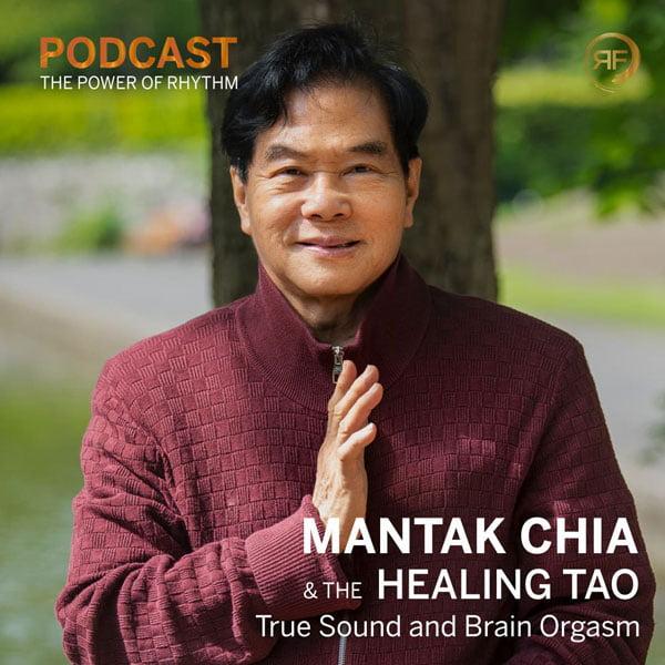 EPISODE #30: MANTAK CHIA & THE HEALING TAO – TRUE SOUND AND BRAIN ORGASM