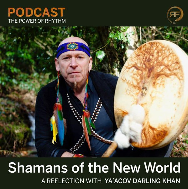 EPISODE #35: SHAMANS OF THE NEW WORLD WITH YA'ACOV DARLING KHAN