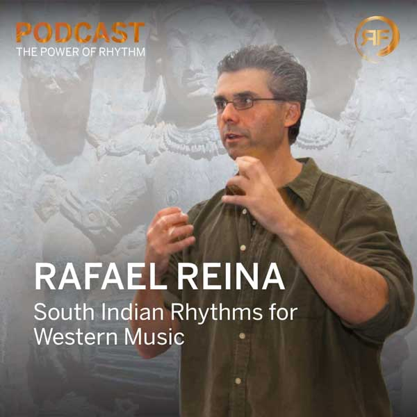 EPISODE #36: RAFAEL REINA: SOUTH INDIAN RHYTHMS FOR WESTERN MUSIC