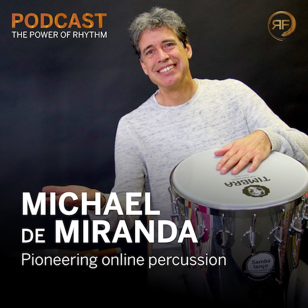 EPISODE #45: MICHAEL DE MIRANDA – PIONEERING ONLINE PERCUSSION